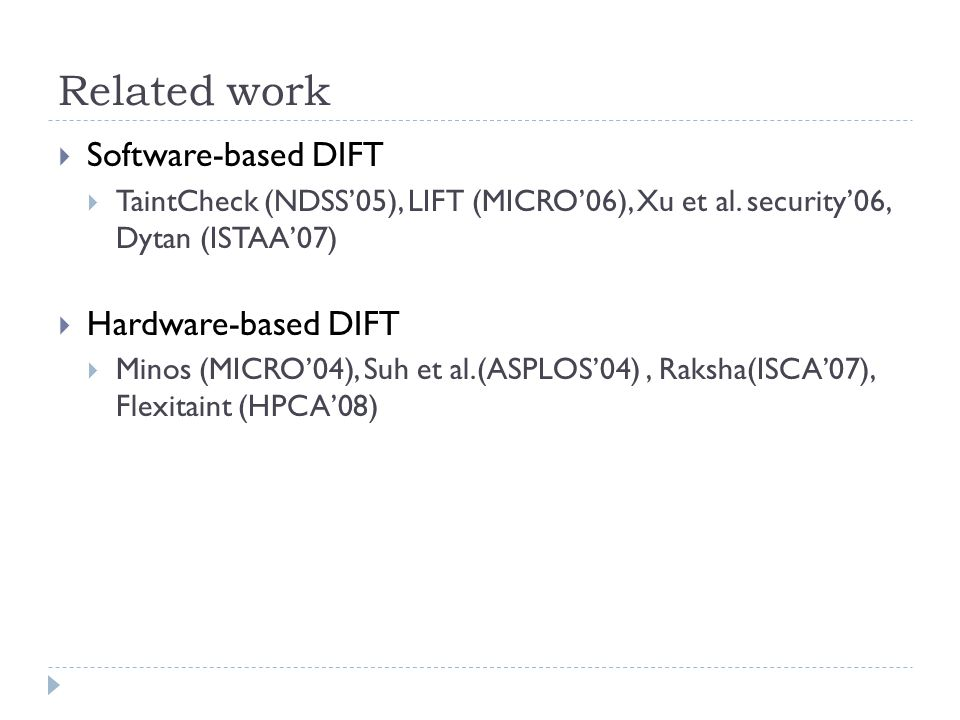 Related work  Software-based DIFT  TaintCheck (NDSS'05), LIFT (MICRO'06), Xu et al.