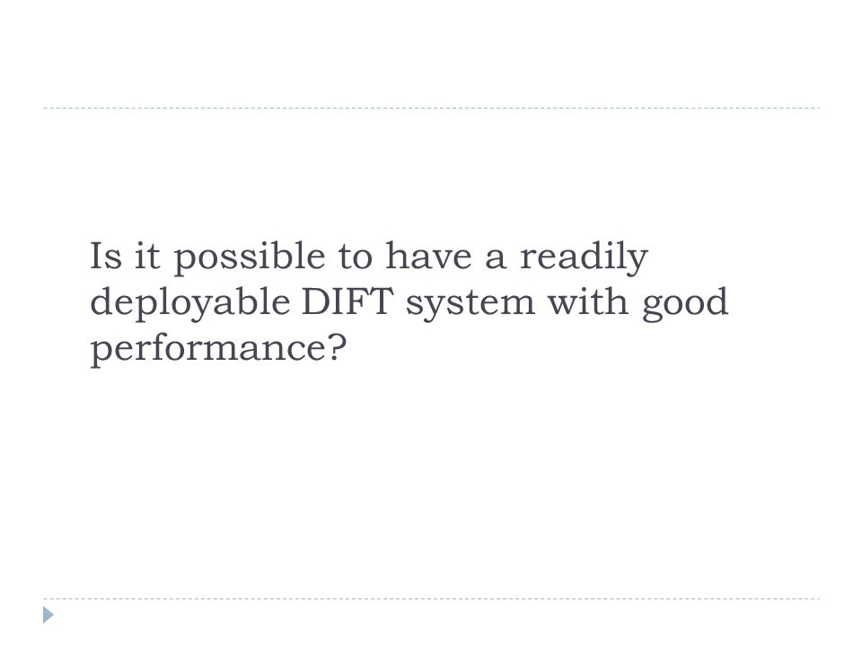 Is it possible to have a readily deployable DIFT system with good performance