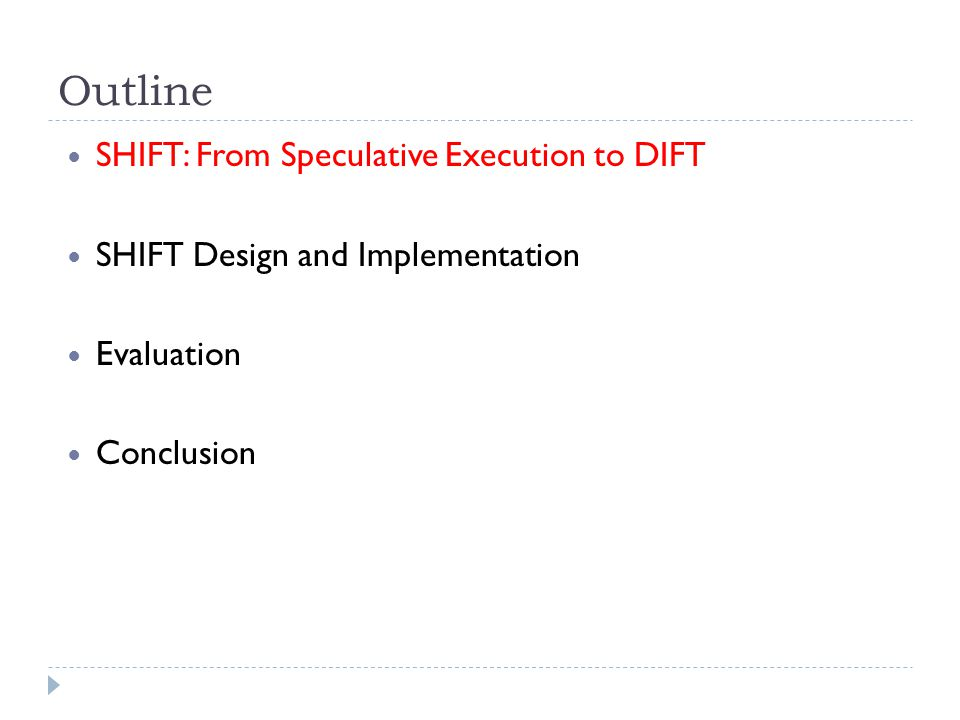 Outline SHIFT: From Speculative Execution to DIFT SHIFT Design and Implementation Evaluation Conclusion