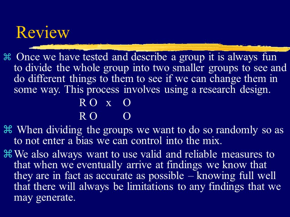 Review z Once we have tested and describe a group it is always fun to divide the whole group into two smaller groups to see and do different things to them to see if we can change them in some way.