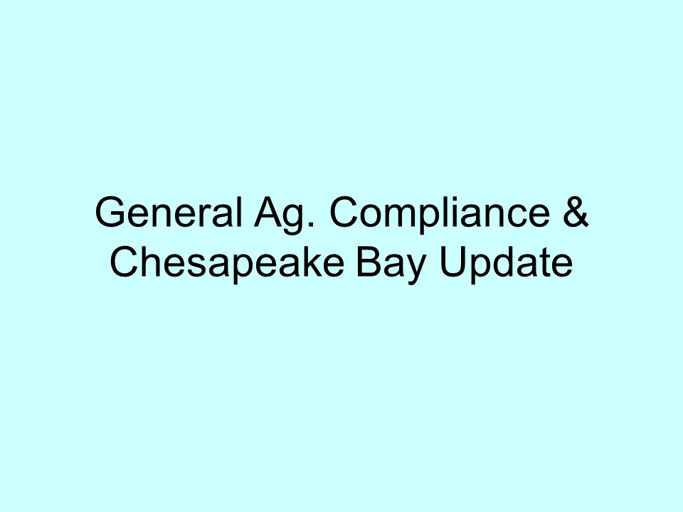 General Ag. Compliance & Chesapeake Bay Update