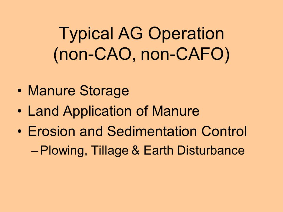 Typical AG Operation (non-CAO, non-CAFO) Manure Storage Land Application of Manure Erosion and Sedimentation Control –Plowing, Tillage & Earth Disturbance
