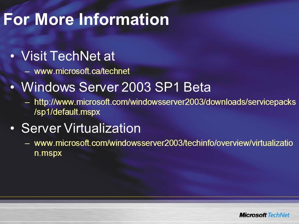 For More Information Visit TechNet at –www.microsoft.ca/technet Windows Server 2003 SP1 Beta –http://www.microsoft.com/windowsserver2003/downloads/servicepacks /sp1/default.mspx Server Virtualization –www.microsoft.com/windowsserver2003/techinfo/overview/virtualizatio n.mspx