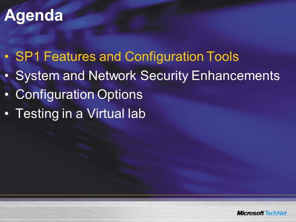 Agenda SP1 Features and Configuration Tools System and Network Security Enhancements Configuration Options Testing in a Virtual lab