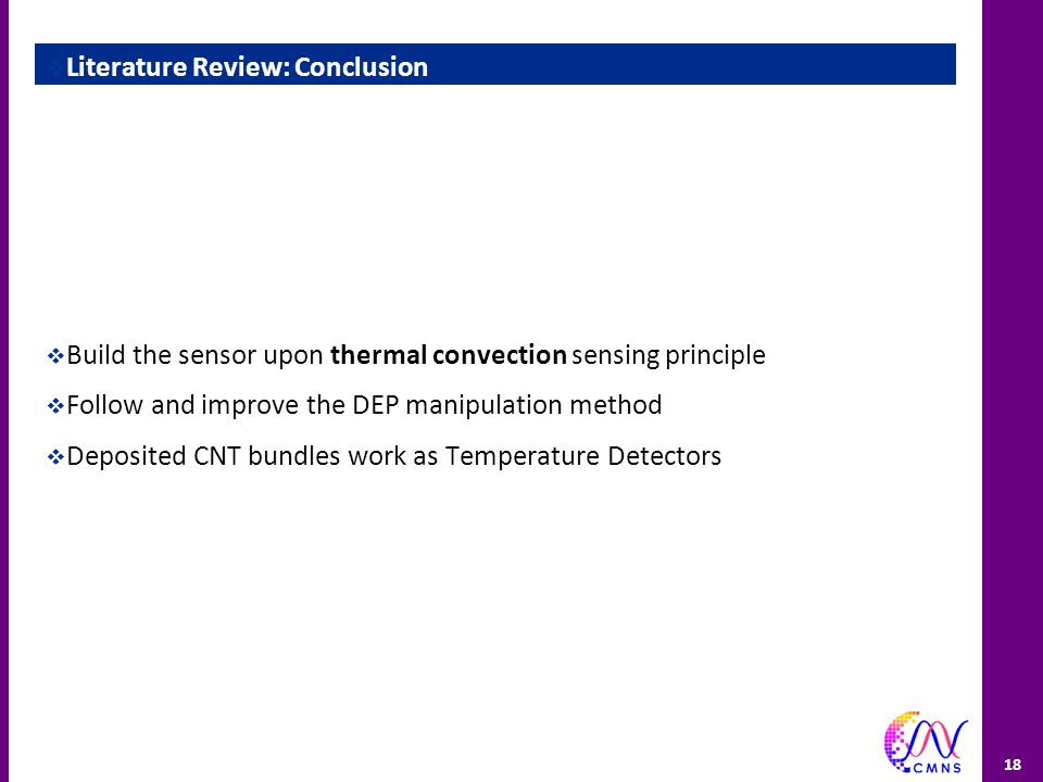  Literature Review: Conclusion  Build the sensor upon thermal convection sensing principle  Follow and improve the DEP manipulation method  Deposi