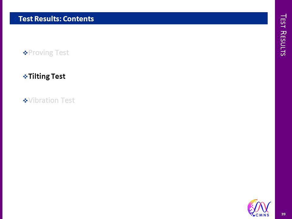 T EST R ESULTS 39  Test Results: Contents  Proving Test  Tilting Test  Vibration Test