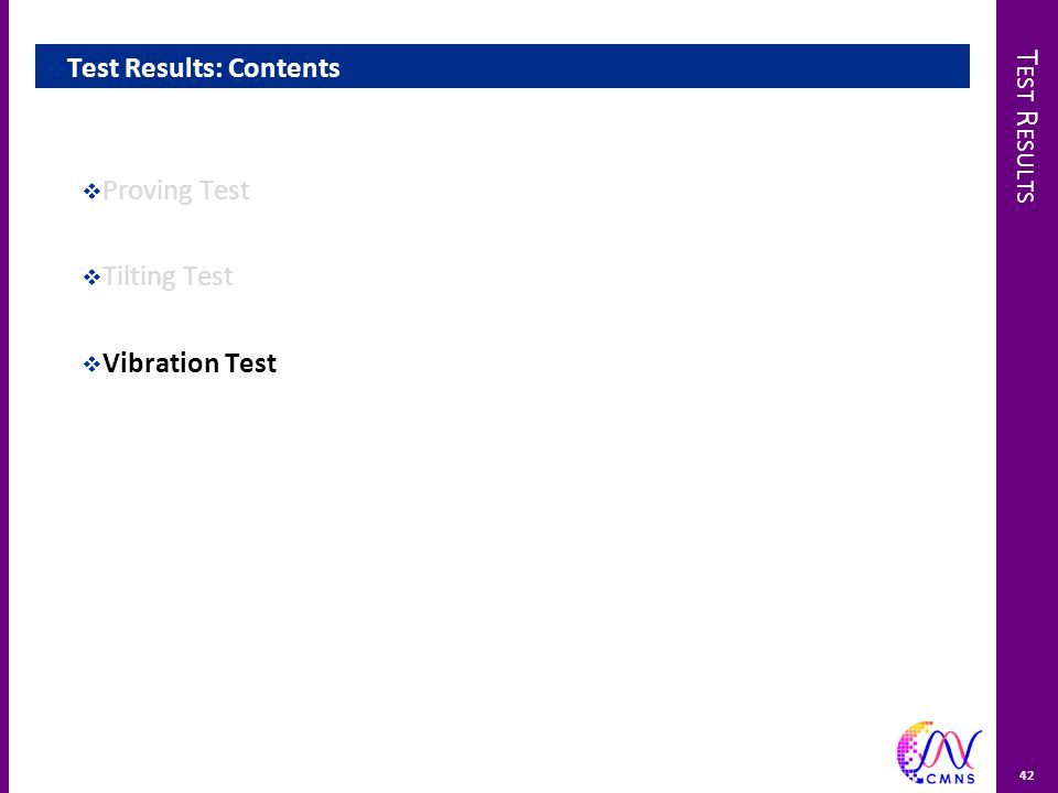 T EST R ESULTS 42  Test Results: Contents  Proving Test  Tilting Test  Vibration Test