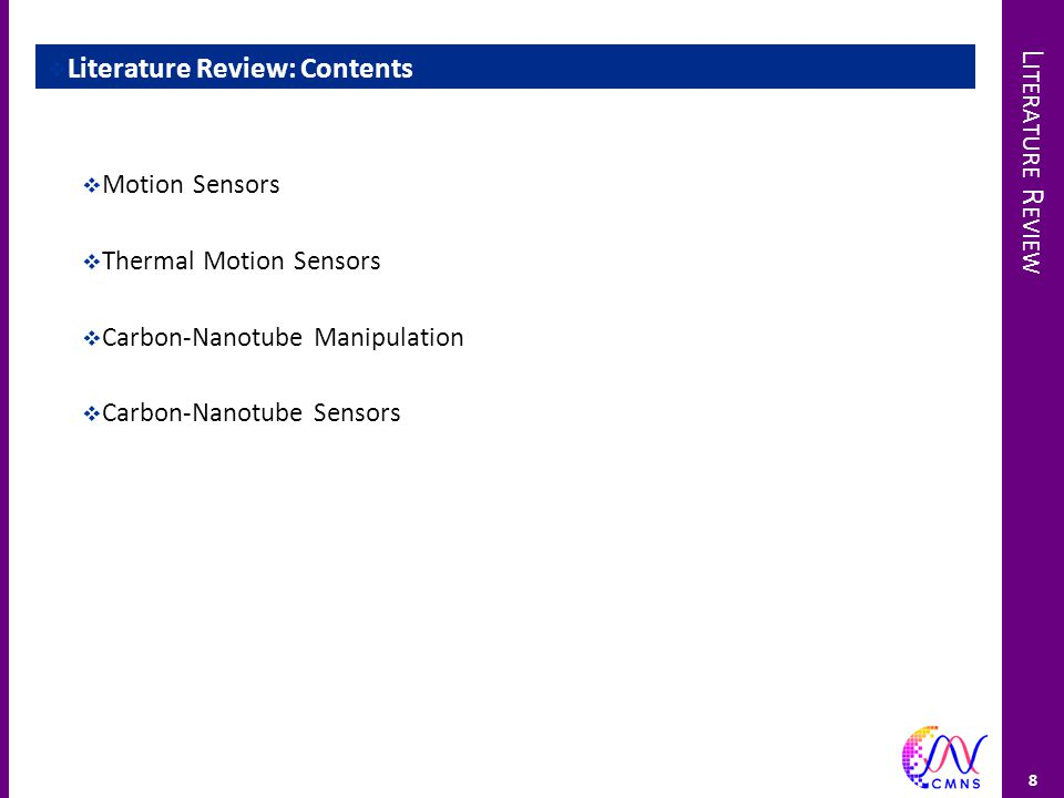 L ITERATURE R EVIEW 8  Literature Review: Contents  Motion Sensors  Thermal Motion Sensors  Carbon-Nanotube Manipulation  Carbon-Nanotube Sensors