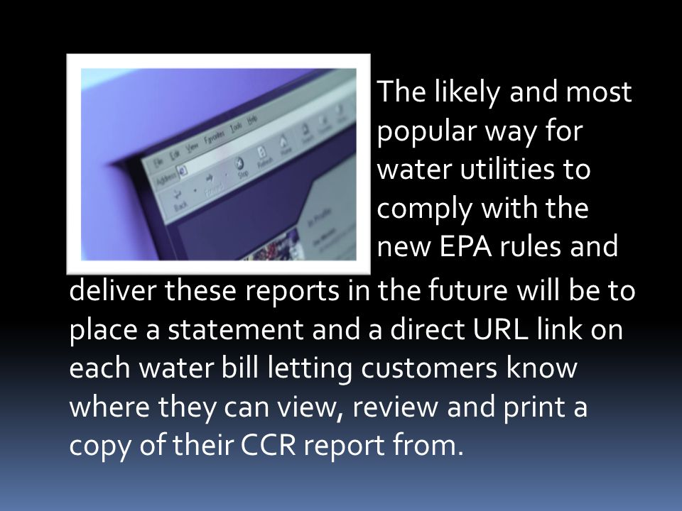 deliver these reports in the future will be to place a statement and a direct URL link on each water bill letting customers know where they can view,