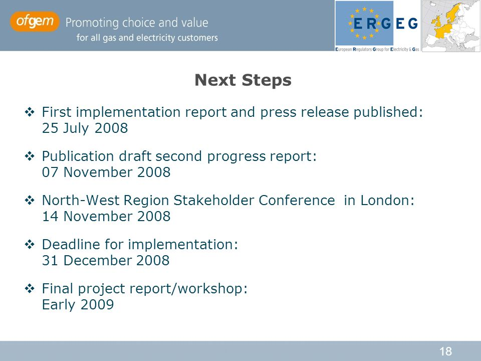 18 Next Steps  First implementation report and press release published: 25 July 2008  Publication draft second progress report: 07 November 2008  North-West Region Stakeholder Conference in London: 14 November 2008  Deadline for implementation: 31 December 2008  Final project report/workshop: Early 2009