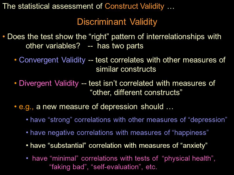 "The statistical assessment of Construct Validity … Discriminant Validity Does the test show the ""right"" pattern of interrelationships with other varia"