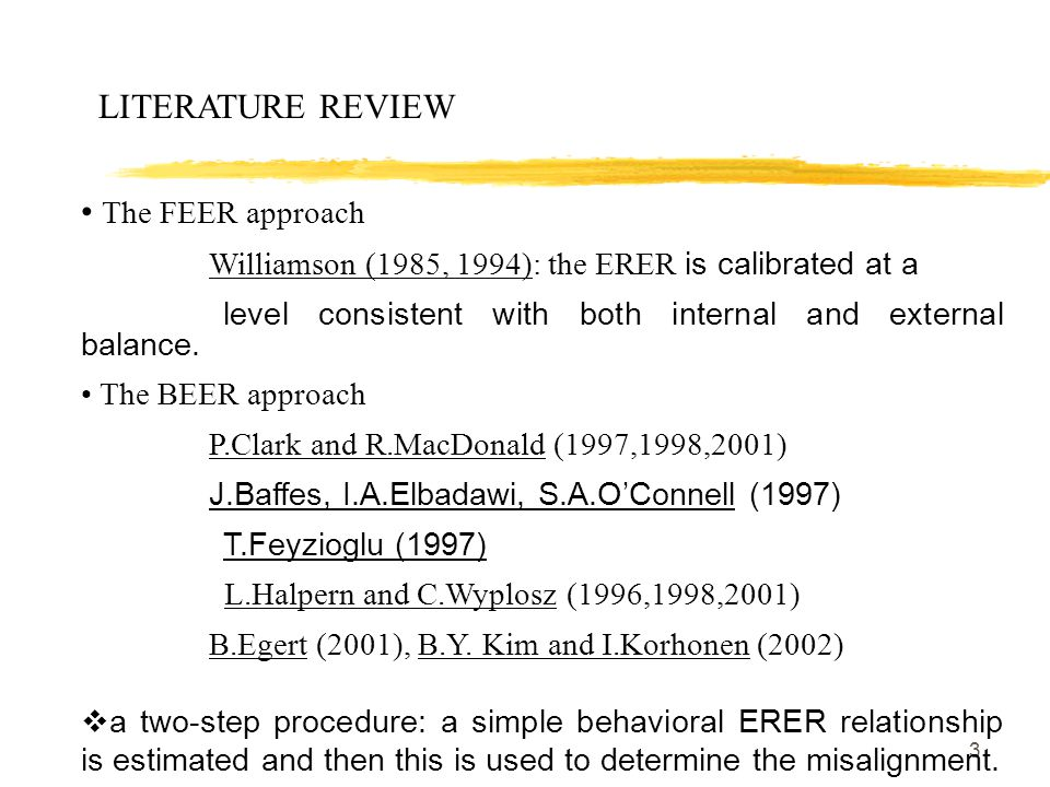3 LITERATURE REVIEW The FEER approach Williamson (1985, 1994): the ERER is calibrated at a level consistent with both internal and external balance.