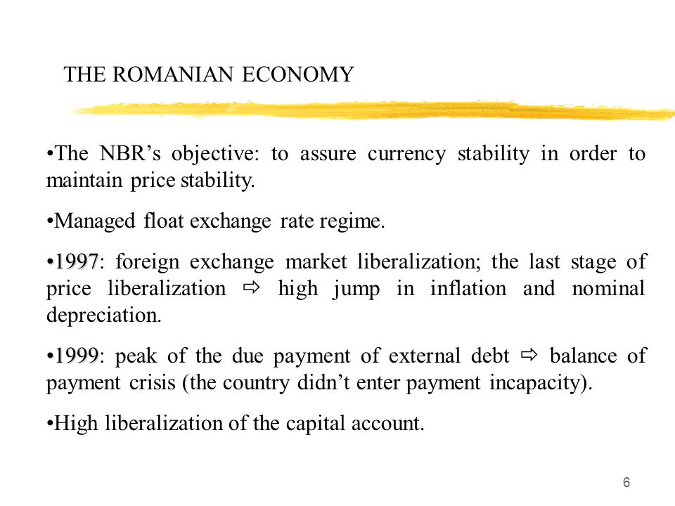 6 THE ROMANIAN ECONOMY The NBR's objective: to assure currency stability in order to maintain price stability.