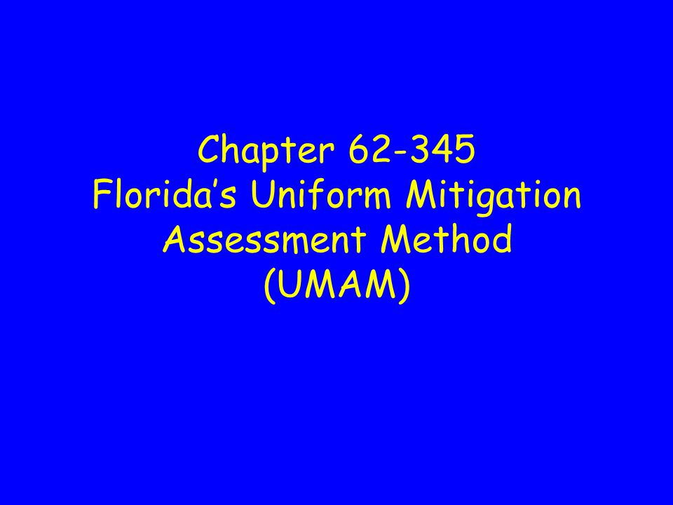 Chapter 62-345 Florida's Uniform Mitigation Assessment Method (UMAM)