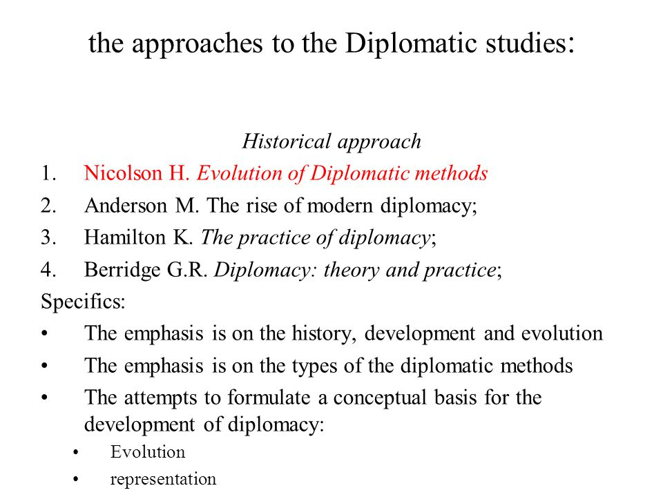 the approaches to the Diplomatic studies : Historical approach 1.Nicolson H.
