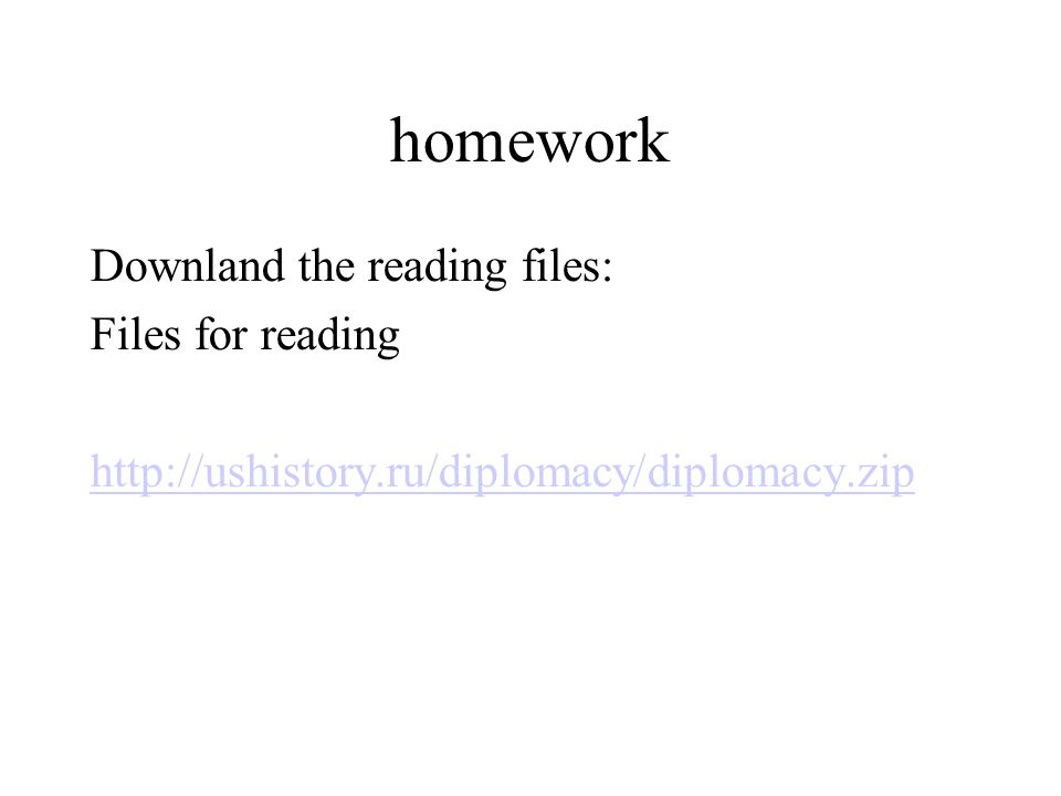 homework Downland the reading files: Files for reading http://ushistory.ru/diplomacy/diplomacy.zip