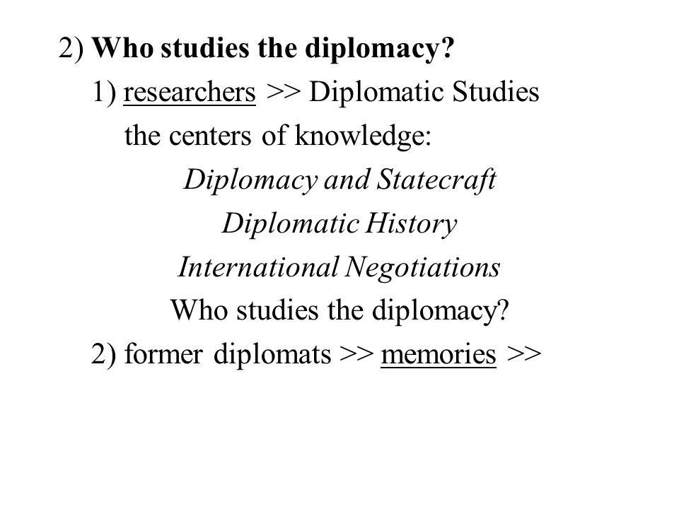 2) Who studies the diplomacy.