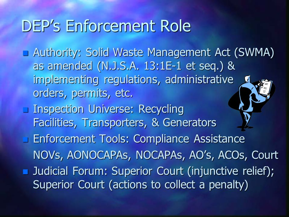 DEP's Enforcement Role n Authority: Solid Waste Management Act (SWMA) as amended (N.J.S.A.