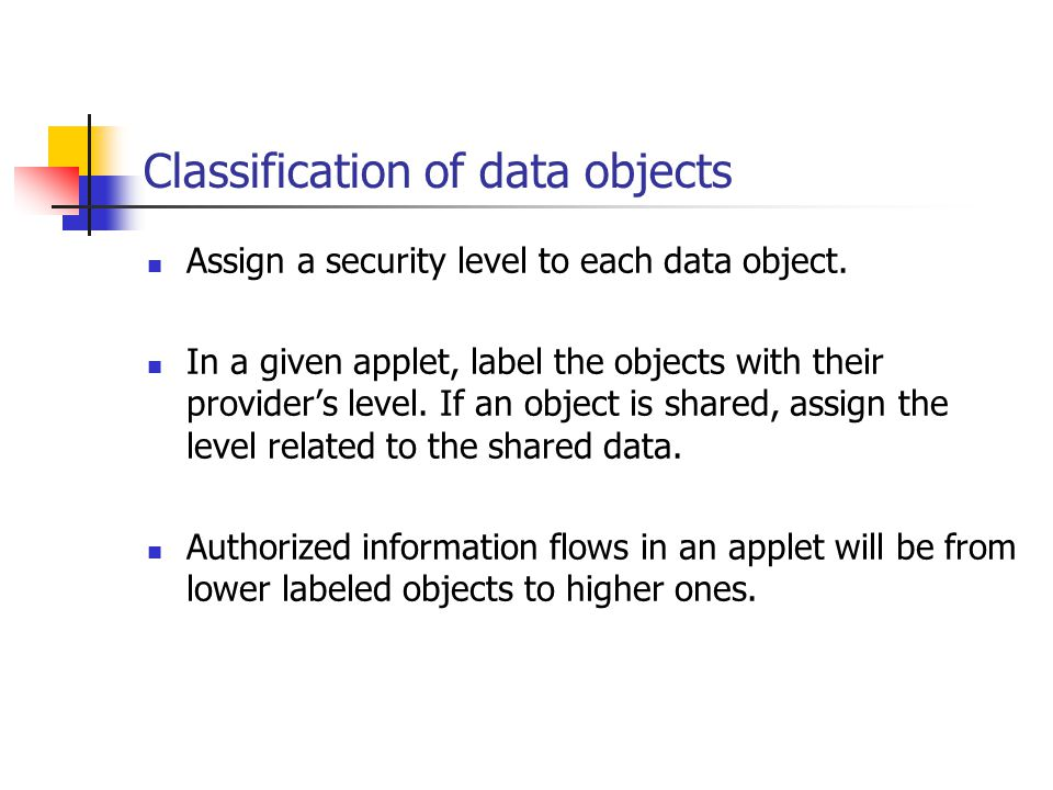 Classification of data objects Assign a security level to each data object.