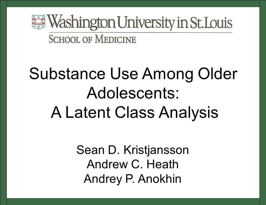 Sean D. Kristjansson Andrew C. Heath Andrey P. Anokhin Substance Use Among Older Adolescents: A Latent Class Analysis