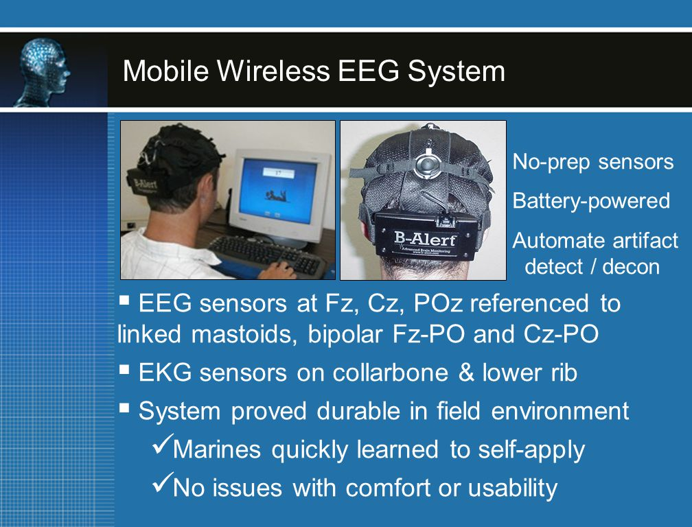 Mobile Wireless EEG System No-prep sensors Battery-powered Automate artifact detect / decon  EEG sensors at Fz, Cz, POz referenced to linked mastoids