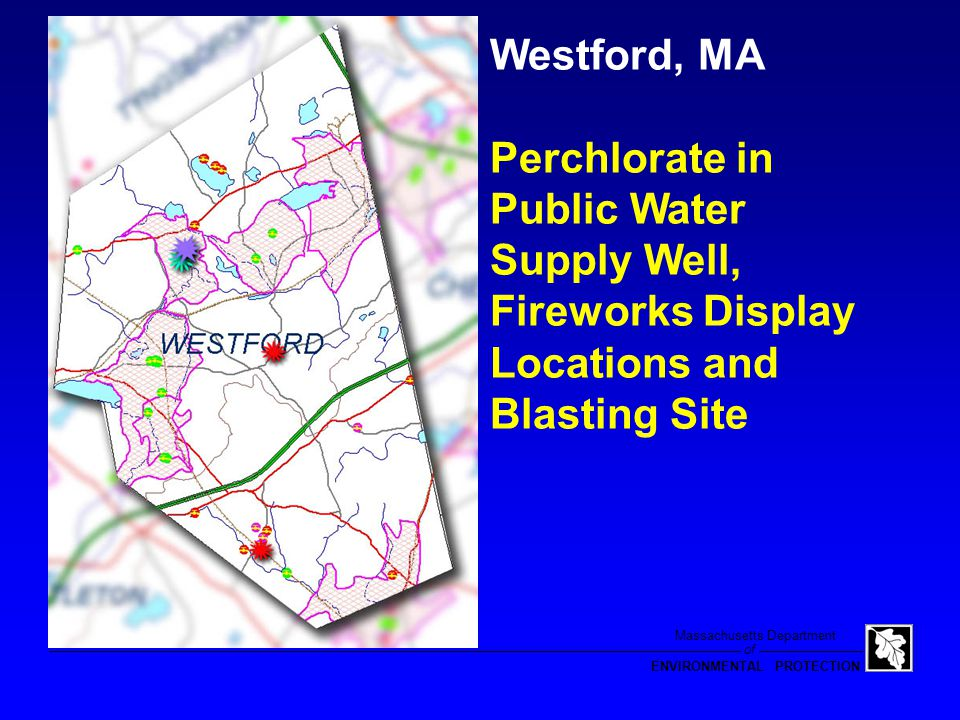 of Massachusetts Department ENVIRONMENTAL PROTECTION Westford, MA Perchlorate in Public Water Supply Well and Fireworks Display Locations