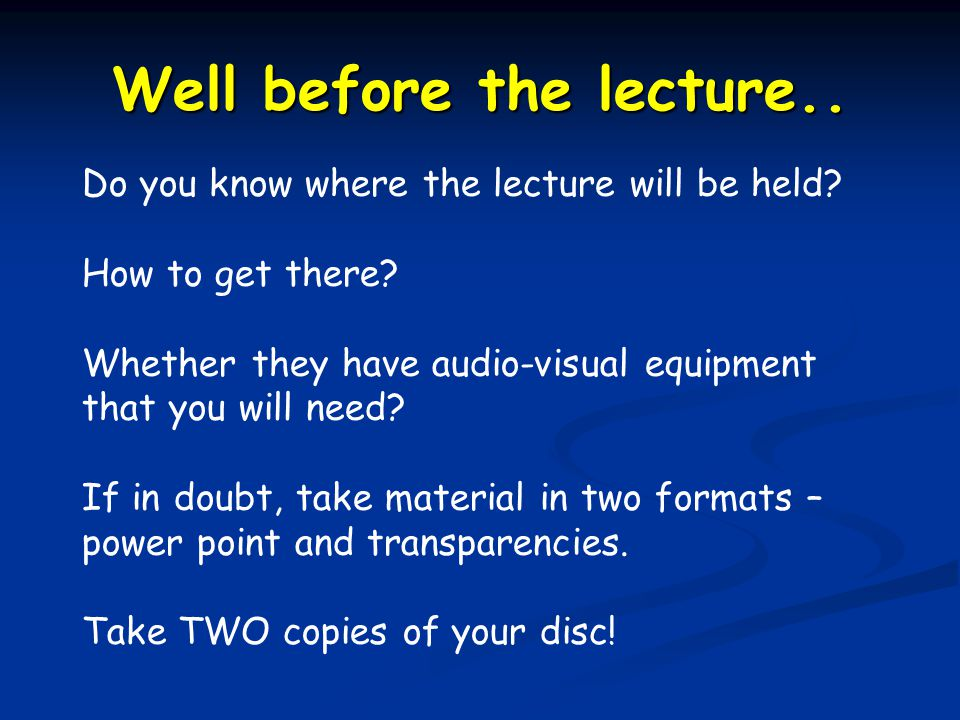 Well before the lecture.. Do you know where the lecture will be held? How to get there? Whether they have audio-visual equipment that you will need? I
