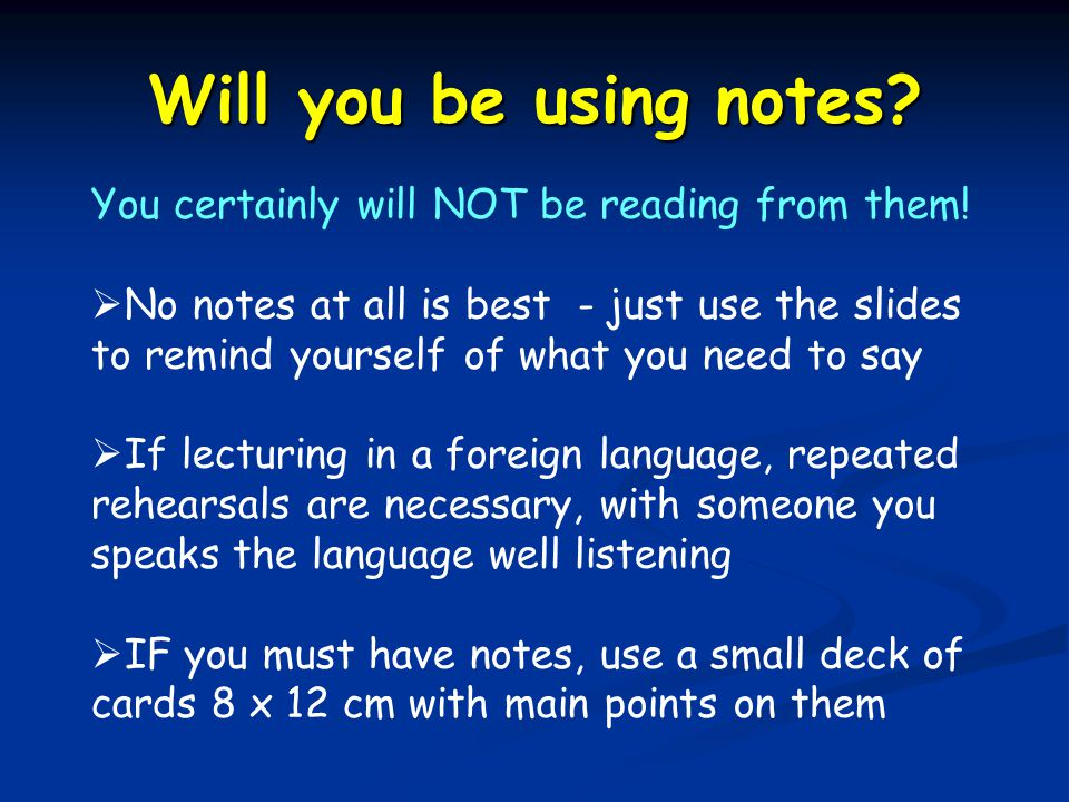 Will you be using notes. You certainly will NOT be reading from them.