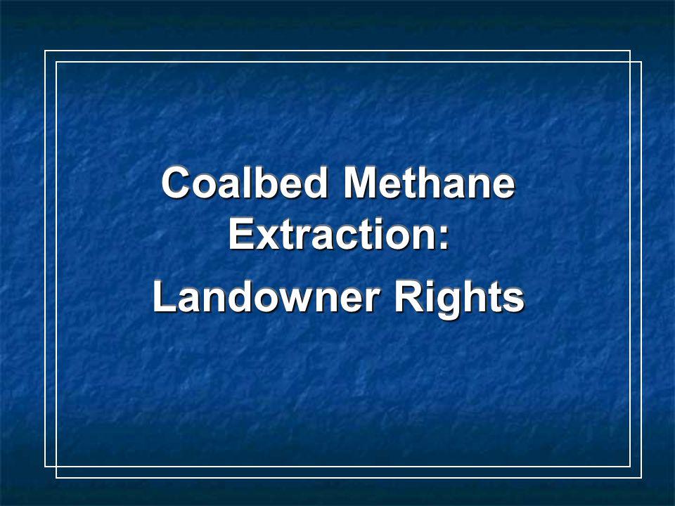 Coalbed Methane Extraction: Coalbed Methane Extraction: Landowner Rights Landowner Rights Coalbed Methane Extraction: Coalbed Methane Extraction: Landowner Rights Landowner Rights