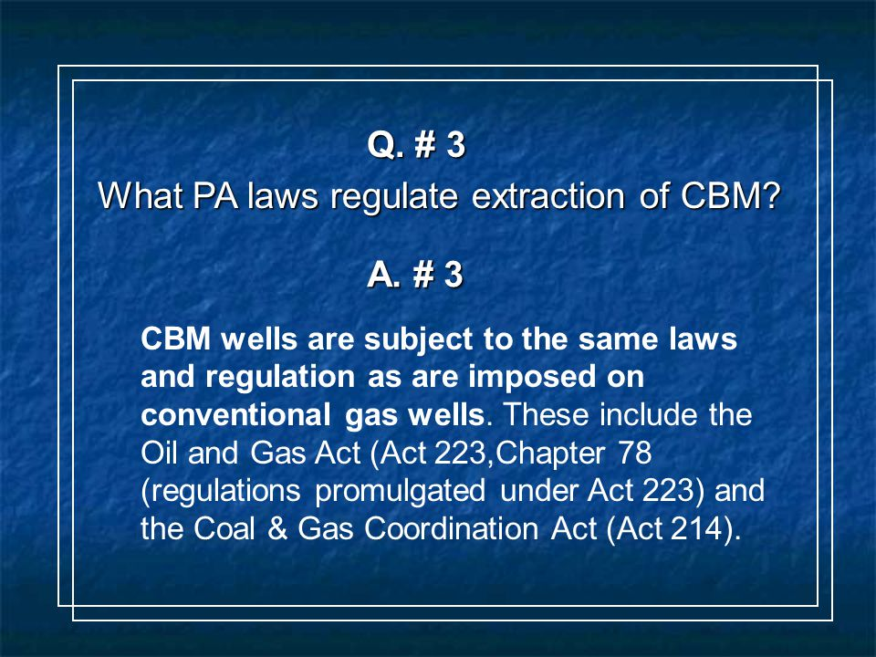 Q. # 3 What PA laws regulate extraction of CBM. A.