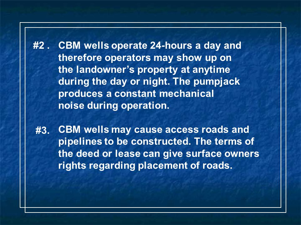 #2.CBM wells operate 24-hours a day and therefore operators may show up on the landowner's property at anytime during the day or night.