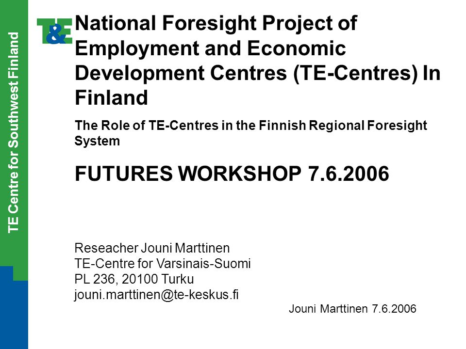 TE Centre for Southwest Finland National Foresight Project of Employment and Economic Development Centres (TE-Centres) In Finland The Role of TE-Centr