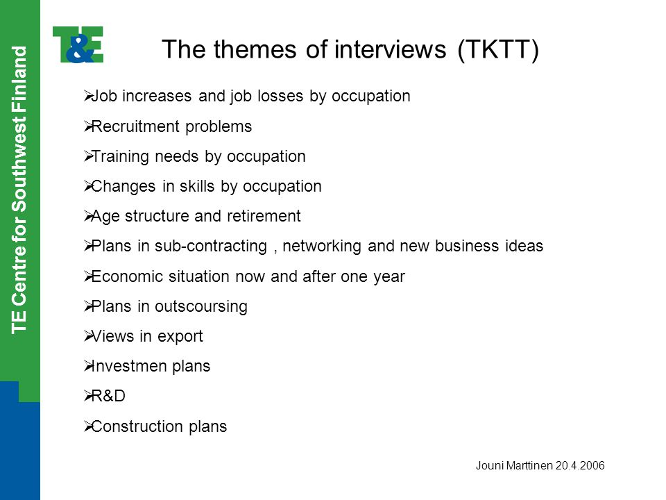 TE Centre for Southwest Finland The themes of interviews (TKTT)  Job increases and job losses by occupation  Recruitment problems  Training needs b