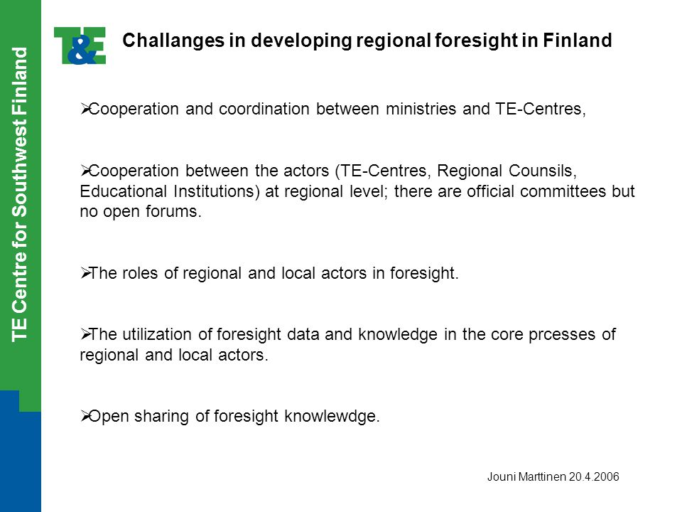 TE Centre for Southwest Finland Challanges in developing regional foresight in Finland  Cooperation and coordination between ministries and TE-Centre