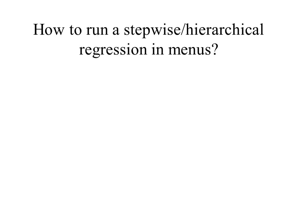 How to run a stepwise/hierarchical regression in menus?