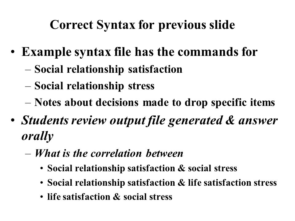 Example syntax file has the commands for –Social relationship satisfaction –Social relationship stress –Notes about decisions made to drop specific it