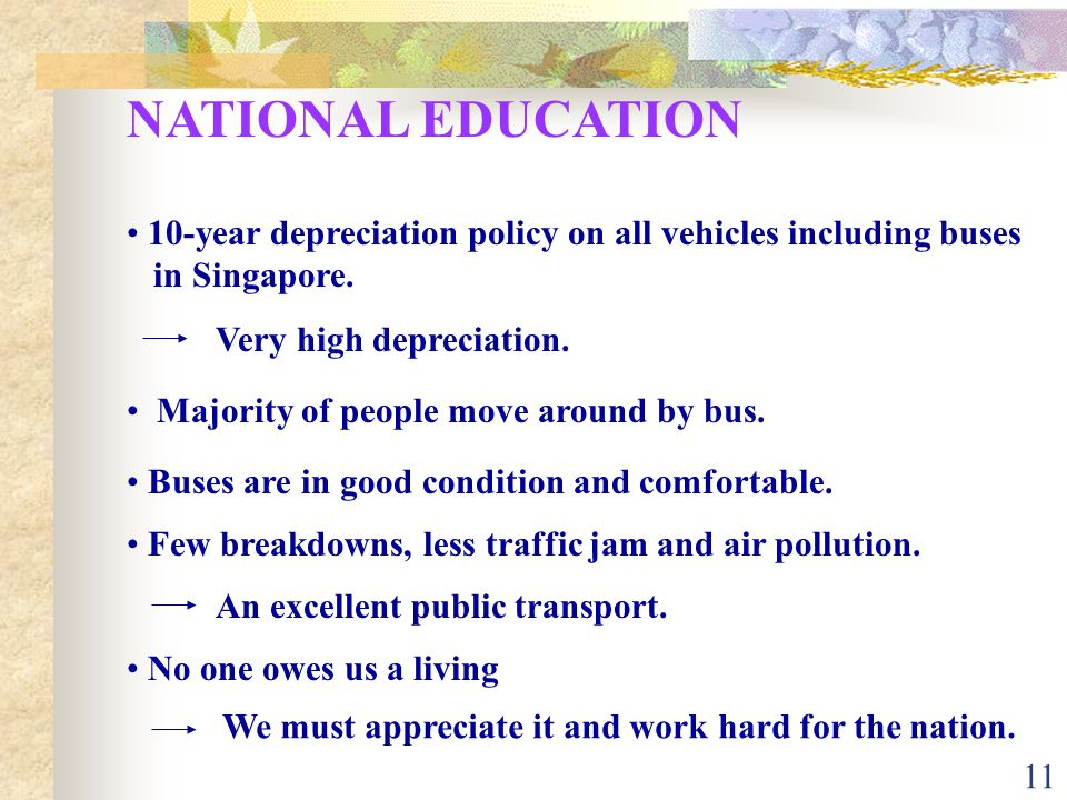 11 NATIONAL EDUCATION 10-year depreciation policy on all vehicles including buses in Singapore.