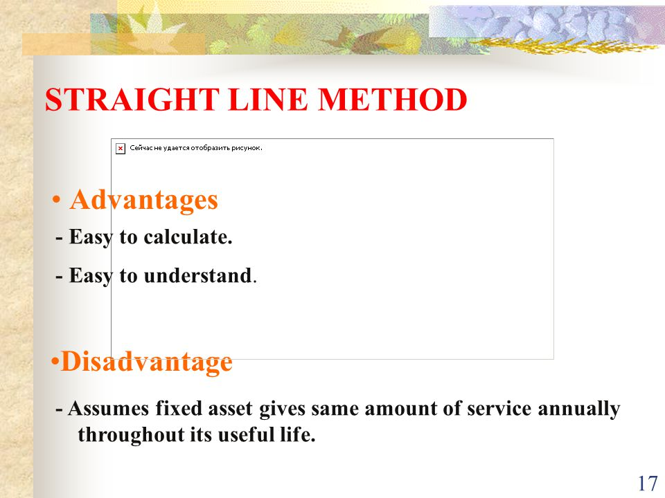 17 Advantages STRAIGHT LINE METHOD Disadvantage - Easy to understand.
