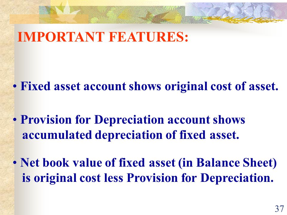 37 Provision for Depreciation account shows accumulated depreciation of fixed asset.