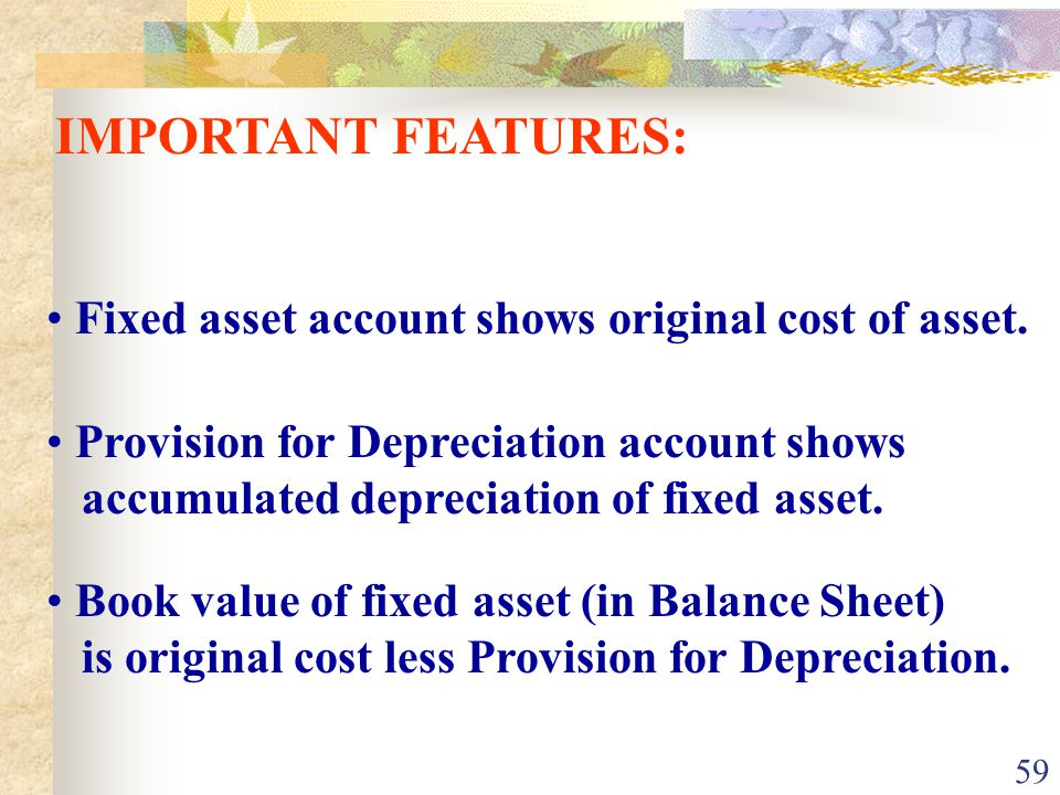 59 Provision for Depreciation account shows accumulated depreciation of fixed asset.