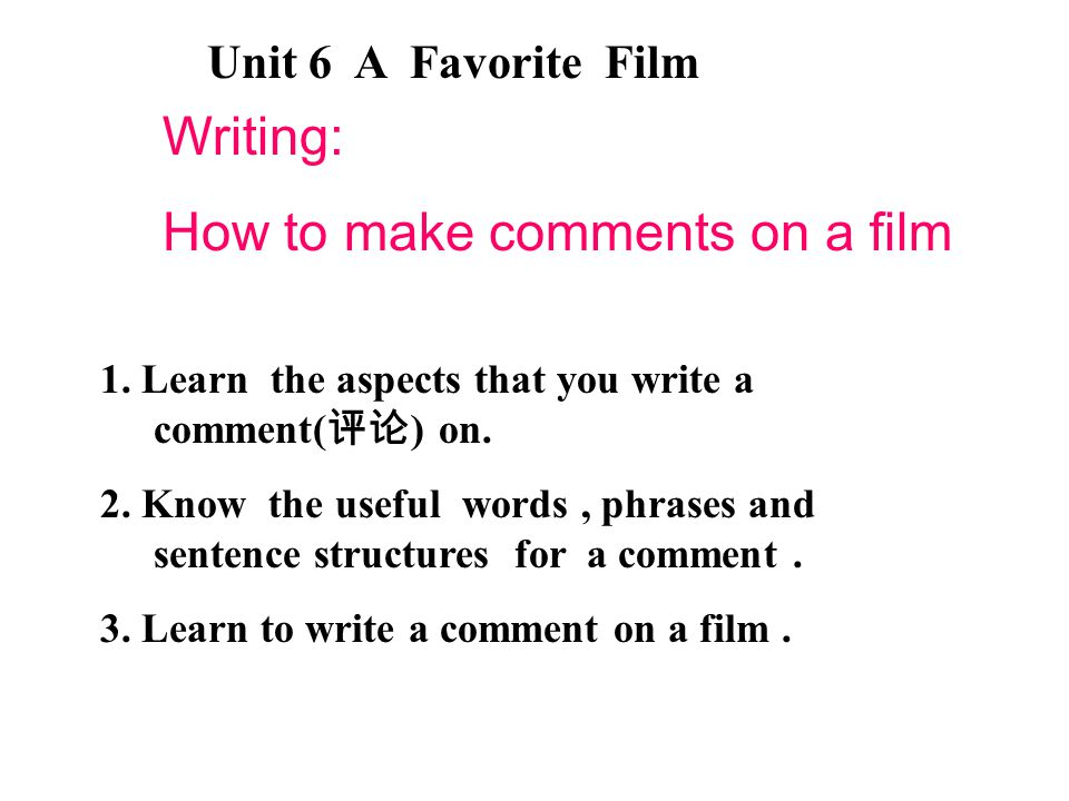 Unit 6 A Favorite Film Writing: How to make comments on a film 1.