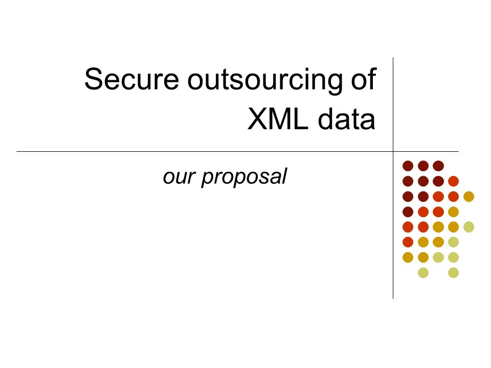 Secure outsourcing of XML data our proposal