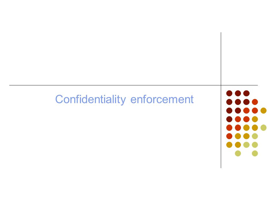 Confidentiality enforcement
