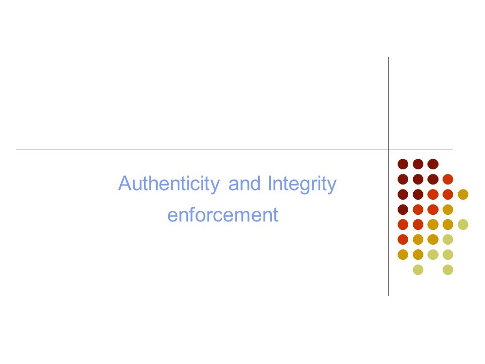 Authenticity and Integrity enforcement