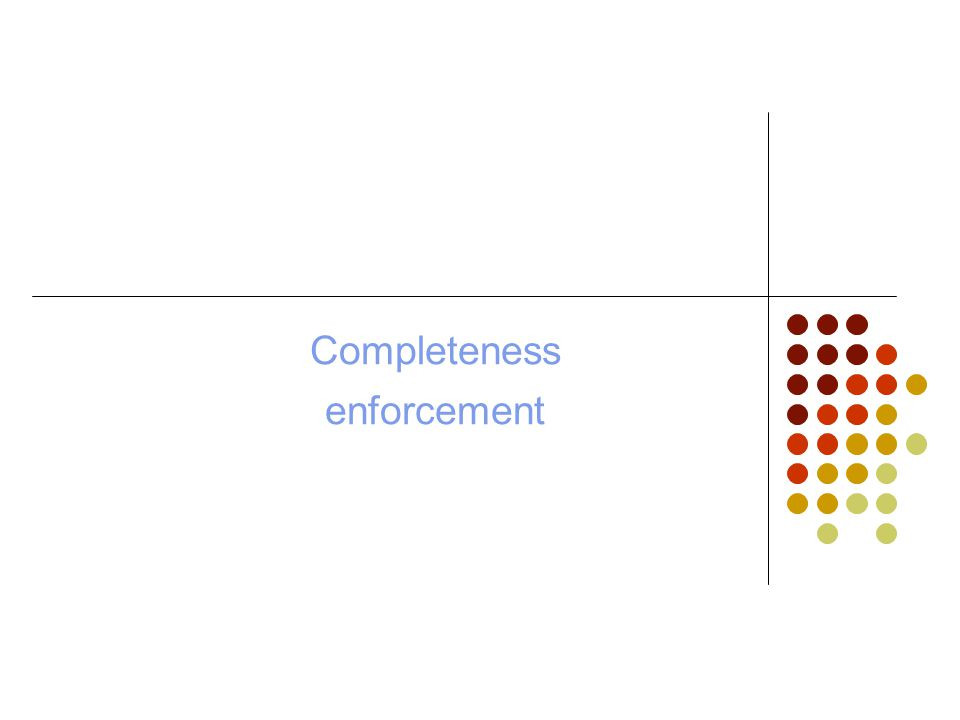 Completeness enforcement