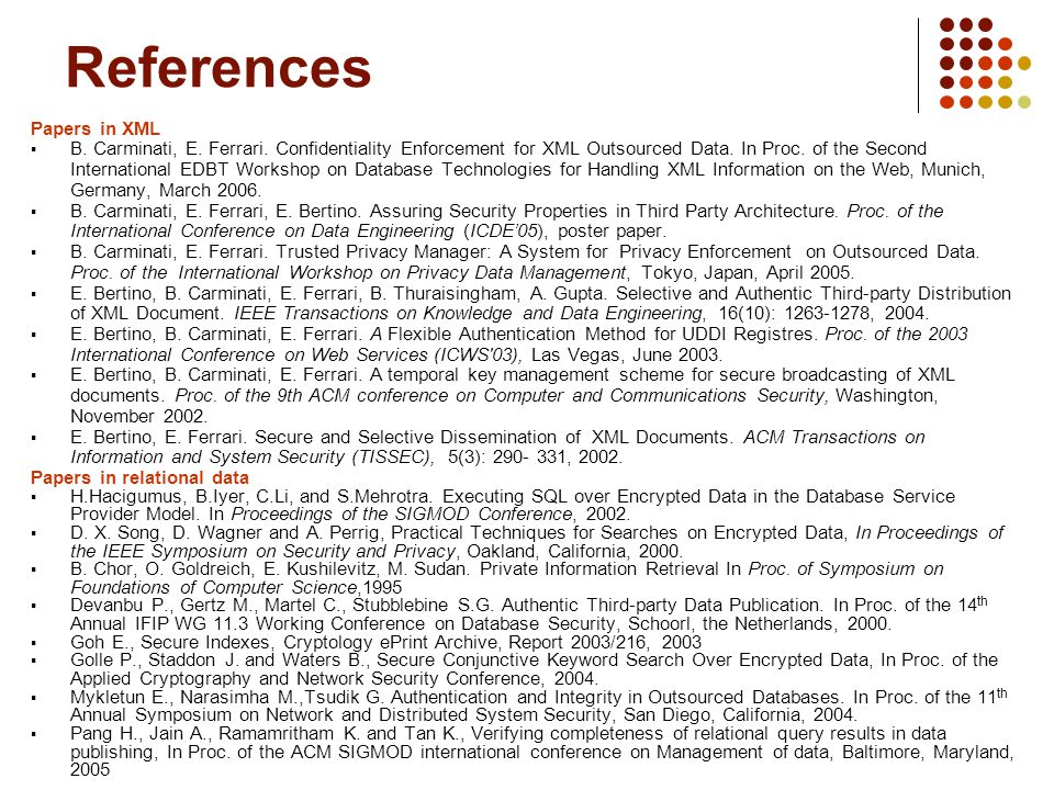 References Papers in XML  B. Carminati, E. Ferrari.