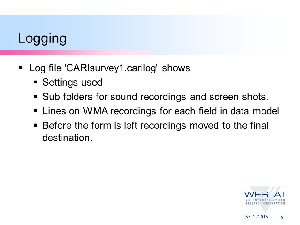 7 CARI Settings  Stored in .bci file  Audio recording  Type, granularity, size, chance, max # fields, 13 more  Consent fields  Any regular field can be a consent field with an associated lent value indicating consent to record has been given.