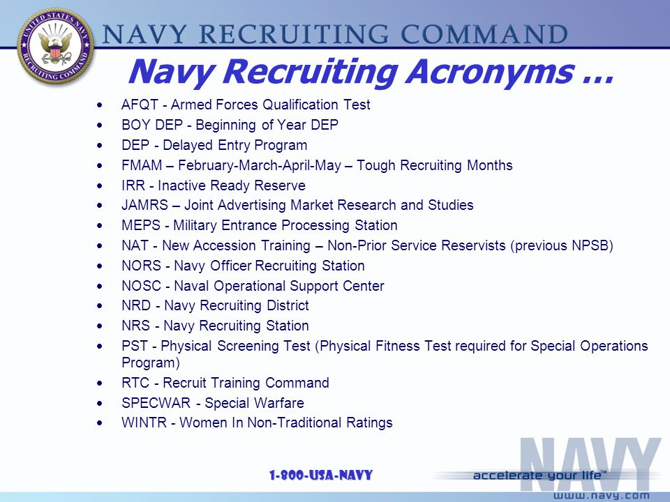 1-800-USA-NAVY Navy Recruiting Acronyms …  AFQT - Armed Forces Qualification Test  BOY DEP - Beginning of Year DEP  DEP - Delayed Entry Program  F
