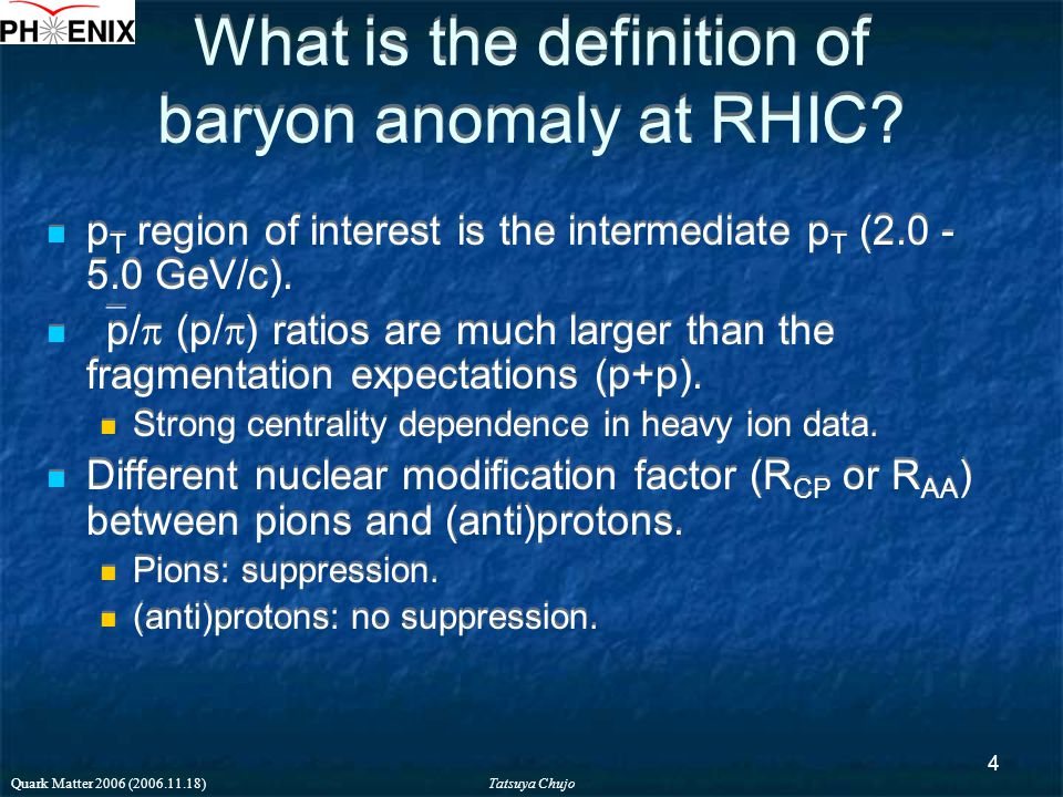 Tatsuya Chujo Quark Matter 2006 (2006.11.18) 4 What is the definition of baryon anomaly at RHIC.