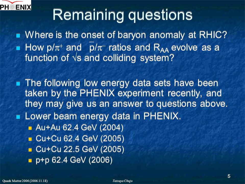 Tatsuya Chujo Quark Matter 2006 (2006.11.18) 5 Remaining questions Where is the onset of baryon anomaly at RHIC.